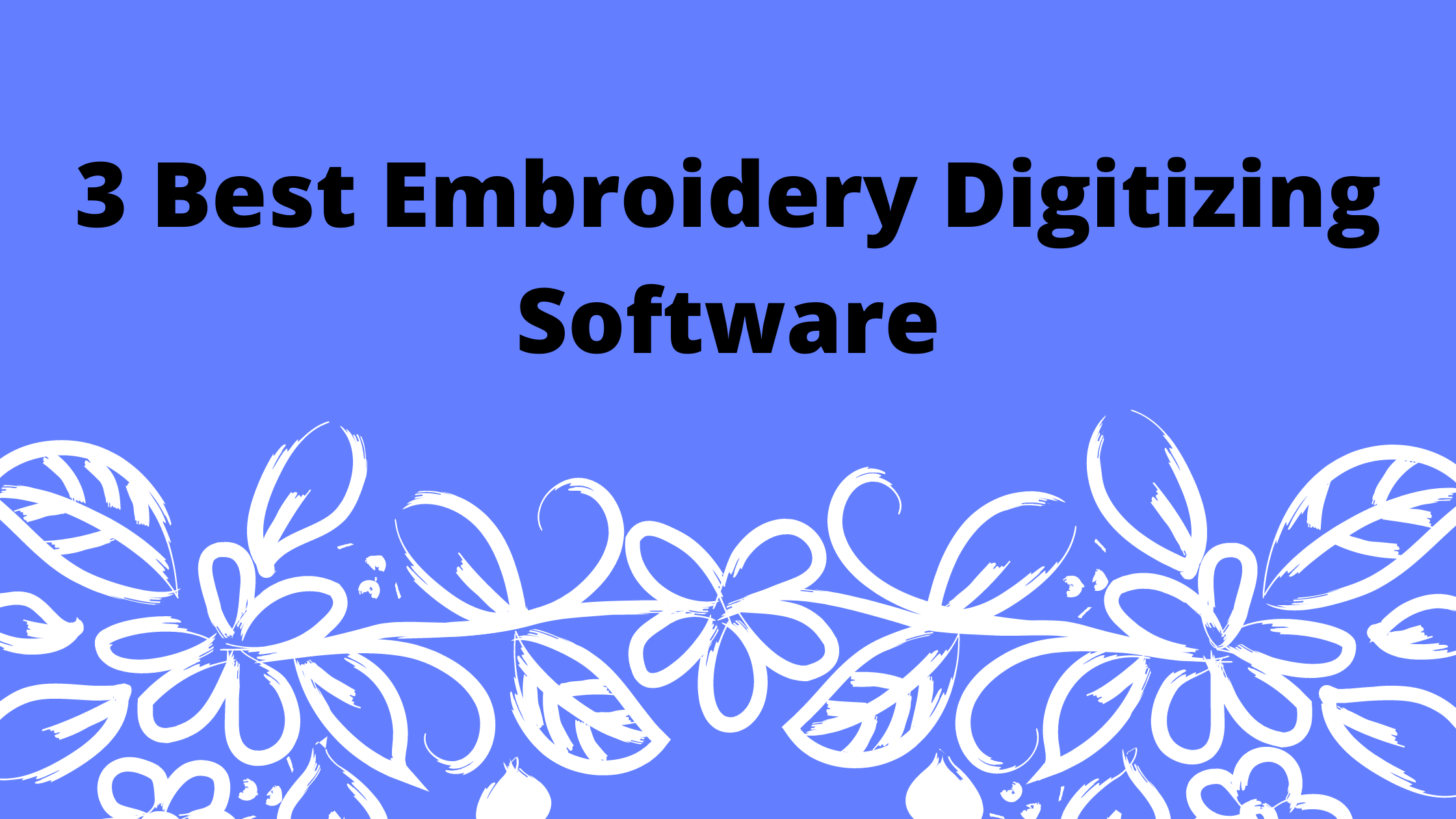 Best Embroidery Digitizing Software