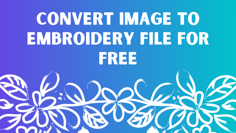 Convert Image To Embroidery File For Free, Embroidery Machine